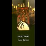 Short Talks - Anne Carson