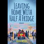 Leaving Home with Half a Fridge - Arathi Menon