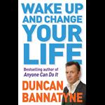 Wake Up & Change Your Life - Duncan Bannatyne