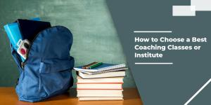 How to Choose a Best Coaching Classes or Institute