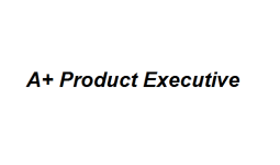 A+ Product Executive