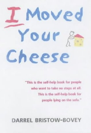 I Moved Your Cheese - Darrel Bristow