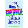 101 Ways to Captivate a Business Audience - Sue Gaulke